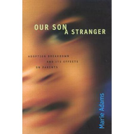 Our Son, a Stranger: Adoption Breakdown and Its Effects on Parents