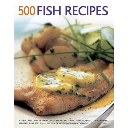 500 Fish Recipes : A Fabulous Collection of Classic Recipes Featuring Salmon, Trout, Tuna, Lobster, Sardines, Crab and Squid, Shown in 500 Glorious Photographs ()