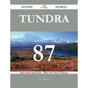 Tundra 87 Success Secrets - 87 Most Asked Questions On Tundra - What You Need To Know - eBook