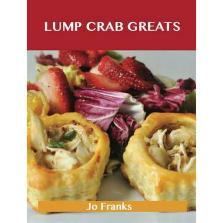 Lump Crab Greats: Delicious Lump Crab Recipes, The Top 62 Lump Crab Recipes - eBook