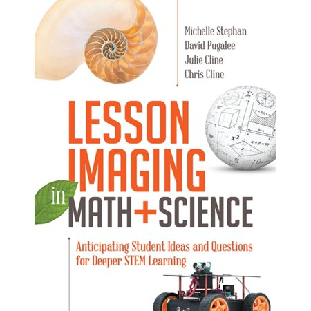 Lesson Imaging in Math and Science : Anticipating Student Ideas and Questions for Deeper Stem Learning