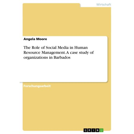 The Role of Social Media in Human Resource Management. A case study of organizations in Barbados -