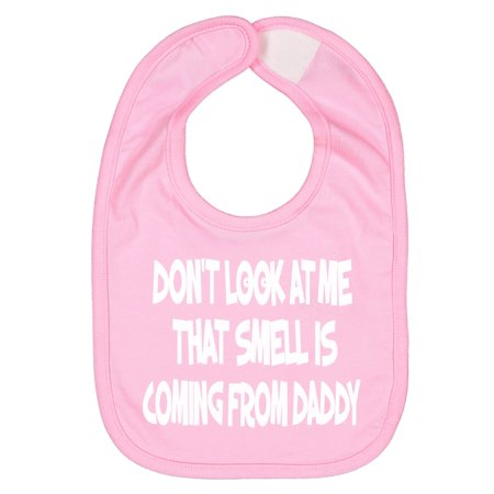- Handmade Cute Funny Baby Boy Girl Bibs - Screen Pressed Infant Don't Look At Me That Smell Is Coming From Daddy Pink Bibs