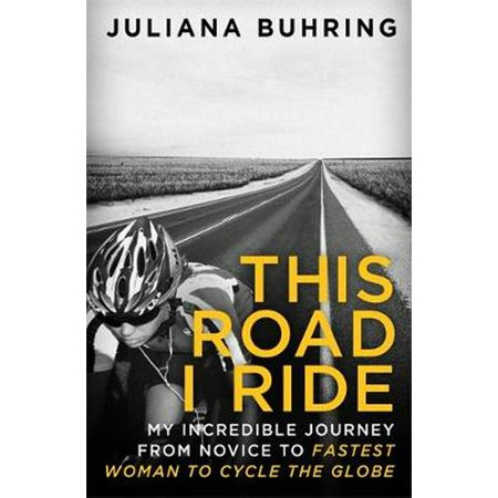 This Road I Ride: My incredible journey from novice to fastest woman to cycle the globe - Lady From Incredibles