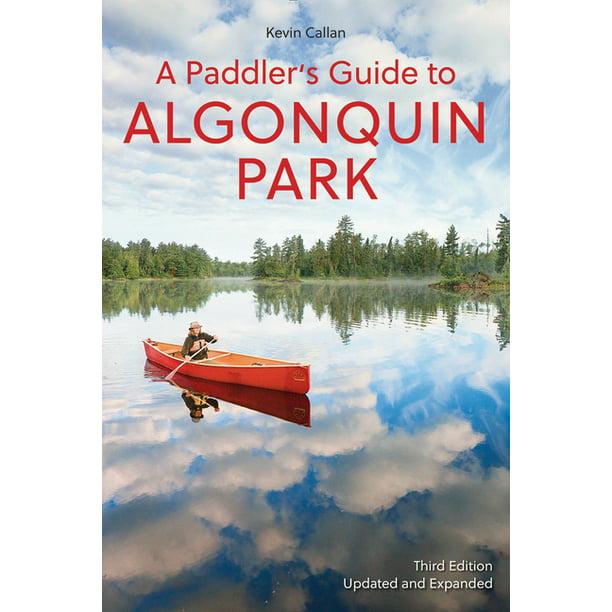Kevin Callan A Paddler S Guide To Algonquin Park Paperback Walmart Com Walmart Com