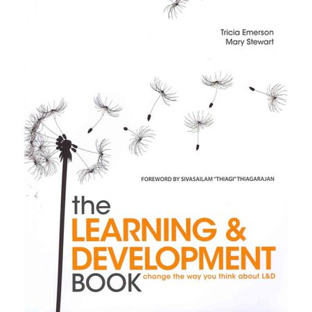 The Learning & Development Book: Change the Way You Think About L & D by