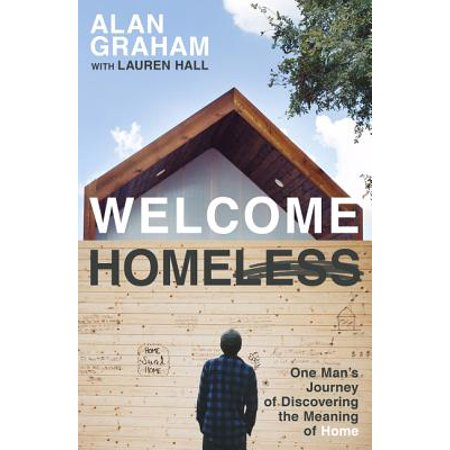 Welcome Homeless : One Man's Journey of Discovering the Meaning of (Lifes A Journey Not A Destination Meaning Tagalog)