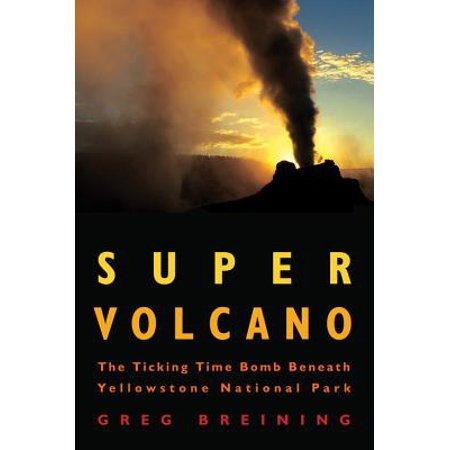 Super Volcano : The Ticking Time Bomb Beneath Yellowstone National
