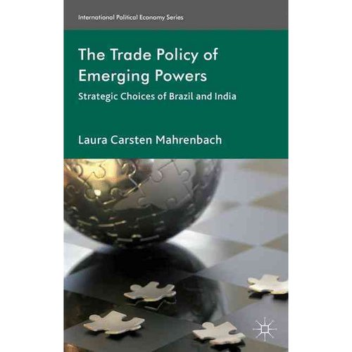 The Trade Policy of Emerging Powers: Strategic Choices of Brazil and India