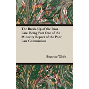 The Break-Up of the Poor Law : Being Part One of the Minority Report of the Poor Law Commission