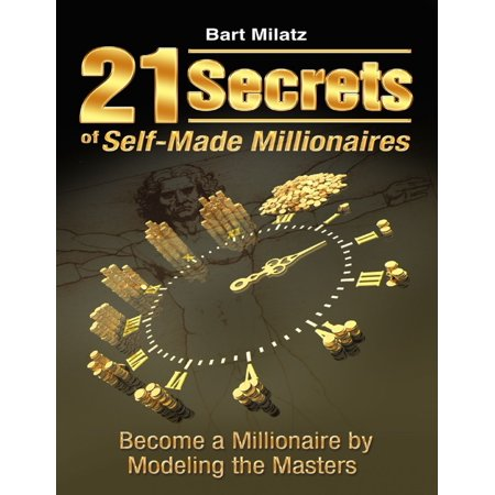 21 Secrets of Self-made Millionaires - Become a Millionaire By Modeling the Masters - (21 Success Secrets Of Self Made Millionaires)