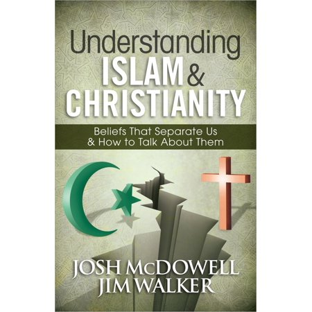 Understanding Islam and Christianity : Beliefs That Separate Us and How to Talk about