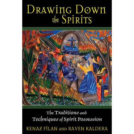 Drawing Down the Spirits: The Traditions and Techniques of Spirit Possession