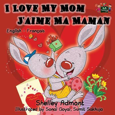 I Love My Mom - j'Aime Ma Maman : English French Bilingual Children's