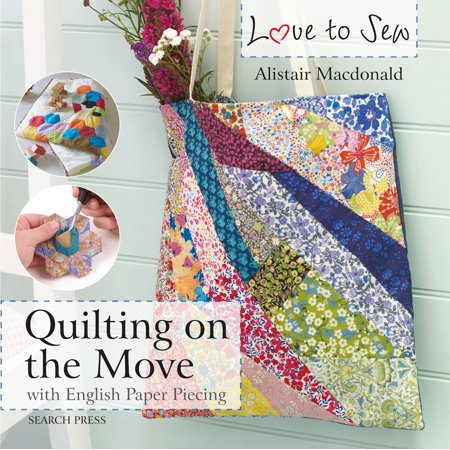 Love to Sew: Quilting On The Move : With English Paper (Quilting English Paper Piecing)