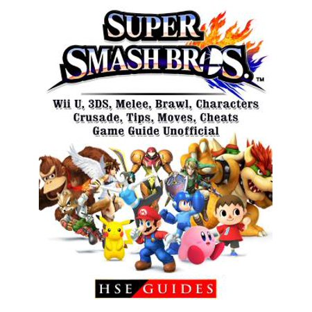 Super Smash Brothers, Wii U, 3DS, Melee, Brawl, Characters, Crusade, Tips, Moves, Cheats, Game Guide Unofficial -