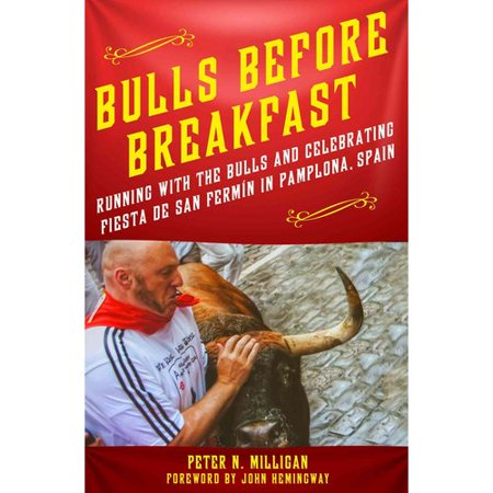 Bulls Before Breakfast: Running With the Bulls and Celebrating Fiesta de San Fermin in Pamplona, Spain by