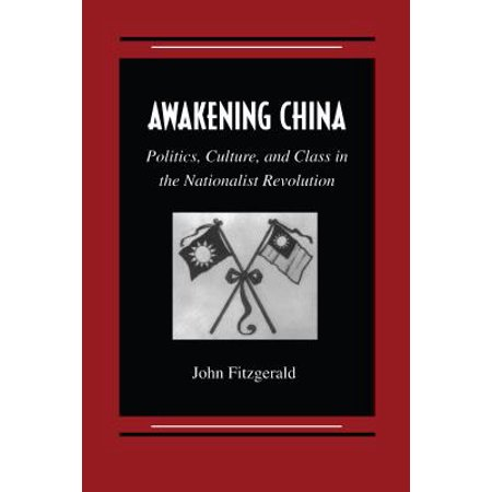 Awakening China : Politics, Culture, and Class in the Nationalist