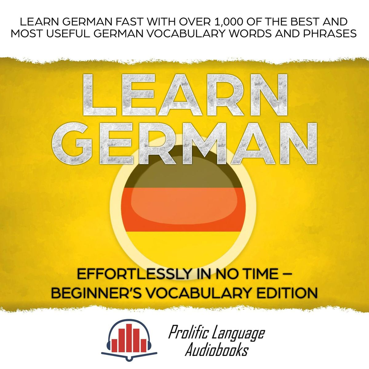 Learn German Effortlessly in No Time – Beginner's Vocabulary and German Phrases Edition: Learn German FAST with Over 1,000 of the Best and Most Useful German Vocabulary Words and Phrases - eBook