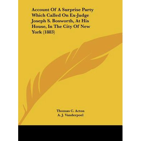 Account of a Surprise Party Which Called on Ex-Judge Joseph S. Bosworth, at His House, in the City of New York - Party City On York Rd