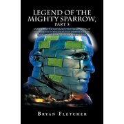 Legend of the Mighty Sparrow, Part 3 : End of Days, Eschatology, the Final Events of History, the Ultimate Human Destiny, End of Time, and Ultimate Fate of the Universe