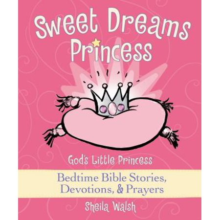 Sweet Dreams Princess : God's Little Princess Bedtime Bible Stories, Devotions, and (Bedtime Prayer Cross)