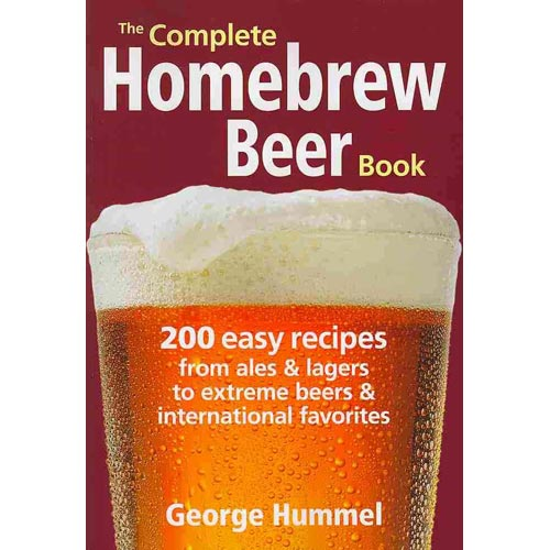 The Complete Homebrew Beer Book: 200 Easy Recipes, from Ales & Lagers to Extreme Beers & International Favorites