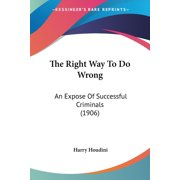 The Right Way To Do Wrong : An Expose Of Successful Criminals (1906)