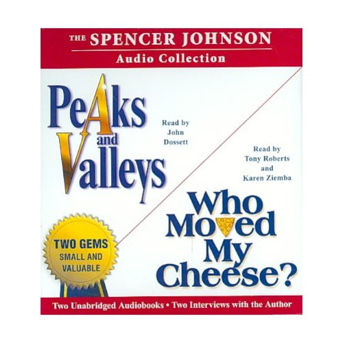 The Spencer Johnson Audio Collection: Peaks and Valleys / Who Moved My Cheese?