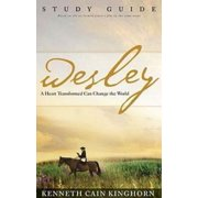 Wesley: A Heart Transformed Can Change the World Study Guide