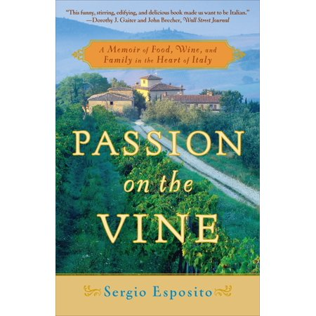 Passion on the Vine : A Memoir of Food, Wine, and Family in the Heart of Italy