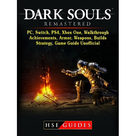 Dark Souls Remastered, PC, Switch, PS4, Xbox One, Walkthrough, Achievements, Armor, Weapons, Builds, Strategy, Game Guide Unofficial -