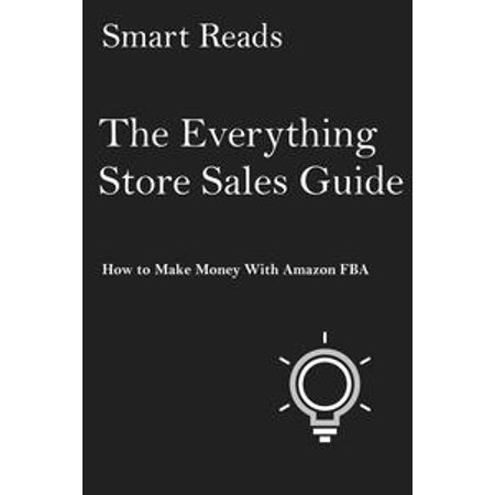 The Everything Store Sales Guide: How To Make Money with Amazon FBA - eBook