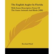 The English Angler in Florida : With Some Descriptive Notes of the Game Animals and Birds (1898)