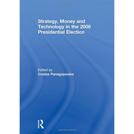 Strategy, Money and Technology in the 2008 Presidential Election [Hardcover] Panagopoulos, (The 2008 Presidential Election Was Significant Because)