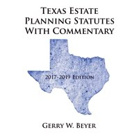 Texas Estate Planning Statutes with Commentary : 2017-2019 Edition