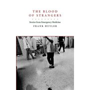 The Blood of Strangers : Stories from Emergency Medicine
