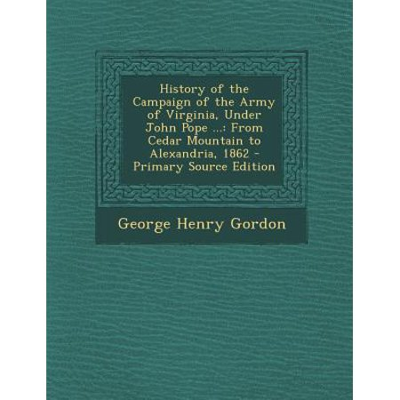 History Of The Campaign Of The Army Of Virginia Under John Pope From Cedar Mountain To Alexandria 1862