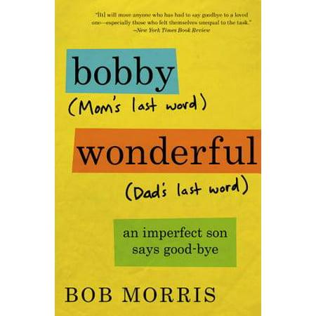 Bobby Wonderful : An Imperfect Son Says Good-bye