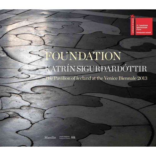 Foundation: The Pavilion of Iceland at the Venice Biennale 2013