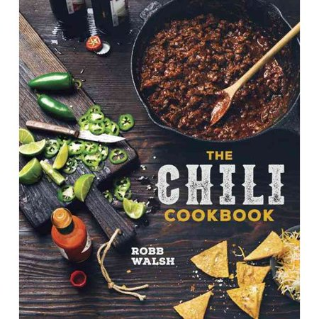 The Chili Cookbook  A History Of The One Pot Classic  With Cook Off Worthy Recipes From Three Bean To Four Alarm And Con Carne To Vegetarian