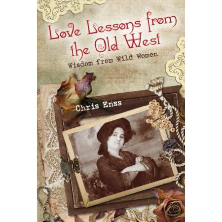 Love Lessons from the Old West : Wisdom from Wild Women