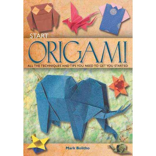 Start Origami: All the Techniques and Tips You Need to Get You Started
