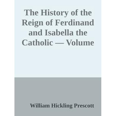 The History of the Reign of Ferdinand and Isabella the Catholic — Volume 1 - eBook - Catholic Halloween History