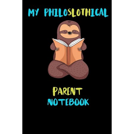My Philoslothical Parent Notebook : Blank Lined Notebook Journal Gift Idea For (Lazy) Sloth Spirit Animal Lovers ()