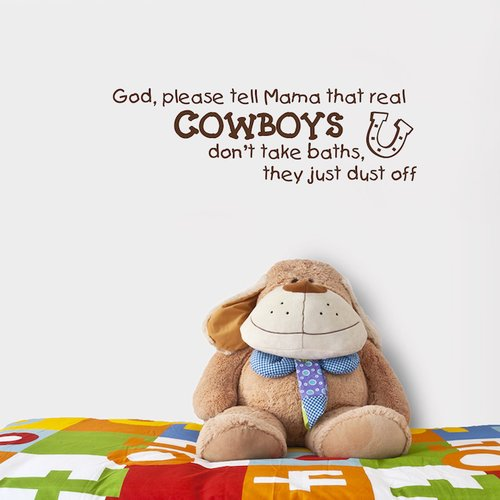 Fireside Home God, Please Tell Mama That Real, Cowboys Don't Take Baths, They Just Dust Off Wall Decal