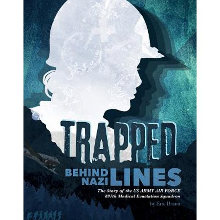Trapped Behind Nazi Lines : The Story of the U.S. Army Air Force 807th Medical Evacuation Squadron](The Story Behind Halloween History)