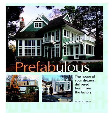 Prefabulous : The House of Your Dreams Delivered Fresh from the Factory