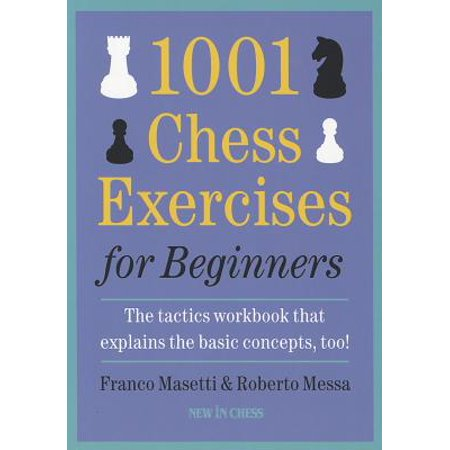 1001 Chess Exercises for Beginners : The Tactics Workbook That Explains the Basic Concepts, (Rare Chess Book)