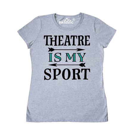 Theatre Is My Sport Drama Acting Women's T-Shirt